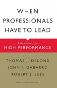 When Professionals Have to Lead, John Gabarro, Robert Lees, Thomas DeLong