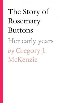 The Story of Rosemary Buttons, Gregory J. McKenzie