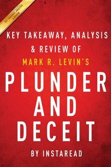 Plunder and Deceit: by Mark R. Levin | Key Takeaways, Analysis & Review, Instaread