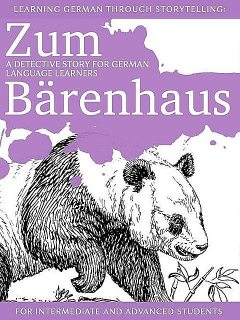 Learning German through Storytelling: Zum Bärenhaus: a detective story for German language learners (for intermediate and advanced students), André Klein