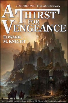 A Thirst for Vengeance (The Ashes Saga, Volume 1), Edward M., Knight
