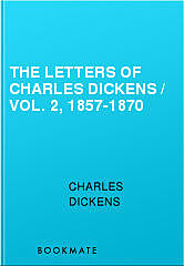 The Letters of Charles Dickens / Vol. 2, 1857-1870, Charles Dickens