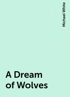 A Dream of Wolves, Michael White