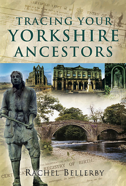 Tracing Your Yorkshire Ancestors, Rachel Bellerby