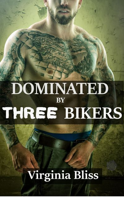 Dominated By Three Bikers, Virginia Bliss