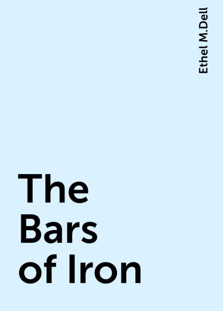 The Bars of Iron, Ethel M.Dell