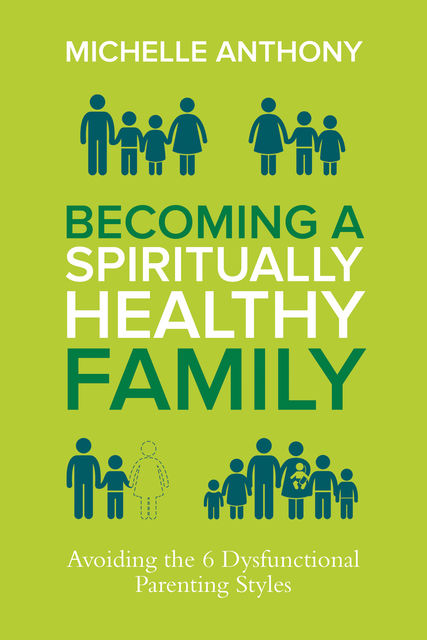 Becoming a Spiritually Healthy Family, Michelle Anthony