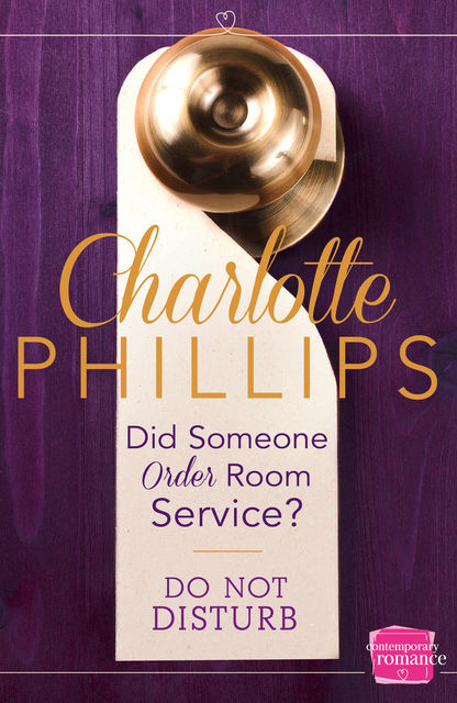 Did Someone Order Room Service?: HarperImpulse Contemporary Fiction (A Novella) (Do Not Disturb, Book 2), Charlotte Phillips