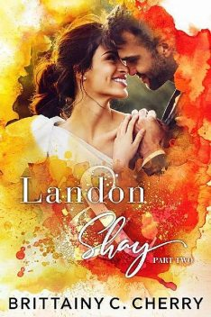 Landon & Shay – Part Two: (The L&S Duet Book 2), Brittainy Cherry