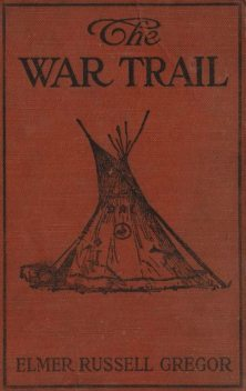 The War Trail, Elmer Russell Gregor