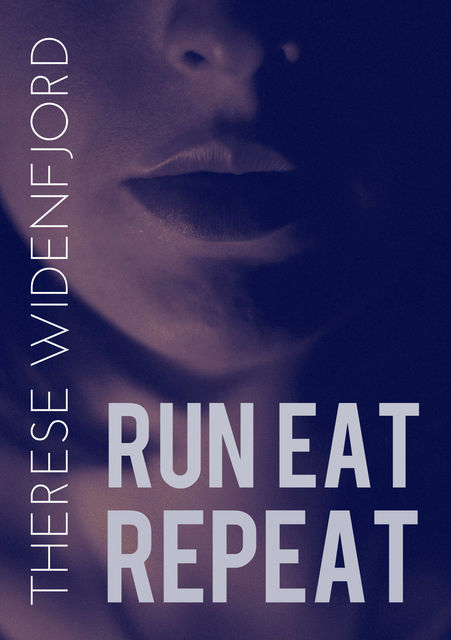 Run, eat, repeat, Therese Widenfjord