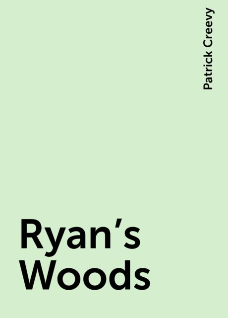 Ryan's Woods, Patrick Creevy