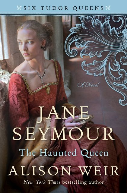 Jane Seymour, the Haunted Queen, Alison Weir