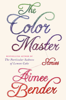 The Color Master: Stories, Aimee Bender
