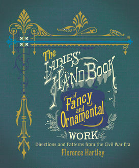 The Ladies' Hand Book of Fancy and Ornamental Work, Florence Hartley