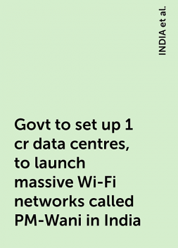 Govt to set up 1 cr data centres, to launch massive Wi-Fi networks called PM-Wani in India, https:, INDIA, news, www. livemint. com, cabinet-approves-setting-up-1-crore-data-centres-i-b-minister-prakash-javadekar-11607507556068.html