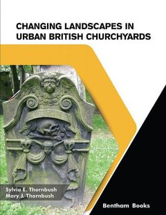 Changing Landscapes in Urban British Churchyards, Mary J. Thornbush, Sylvia E. Thornbush