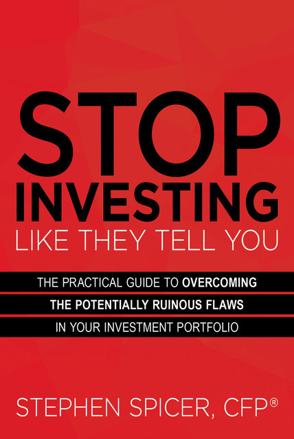 Stop Investing Like They Tell You, Stephen Spicer