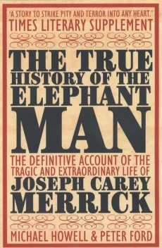 The True History of the Elephant Man, Michael Howell, Peter Ford