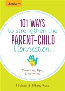 101 Ways to Strengthen the Parent-Child Connection, Michael Ross