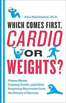 Which Comes First, Cardio or Weights, Alex Hutchinson