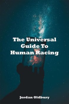 The Universal Guide To Human Racing, Jordan D Oldbury