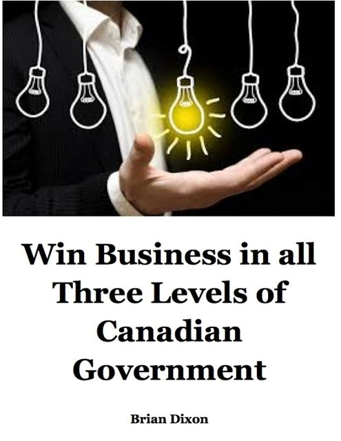 Win Business In All Three Levels of Canadian Government, Brian Dixon