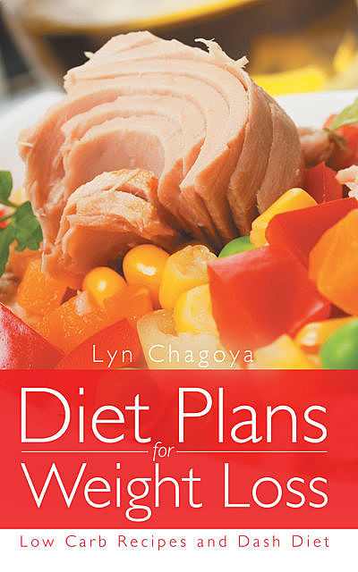 Diet Plans for Weight Loss: Low Carb Recipes and DASH Diet, Kellye Karp, Lyn Chagoya