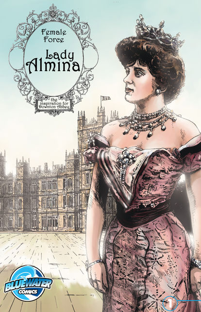 Female Force: Lady Almina: The Woman behind Dowton Abbey, Michael Troy