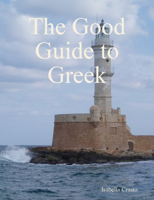 The Good Guide to Greek, Isabella Crasto