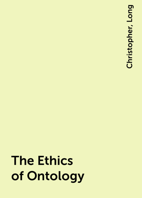 The Ethics of Ontology, Christopher, Long