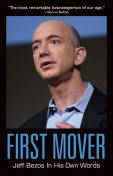 First Mover: Jeff Bezos In His Own Words, Edited by Helena Hunt