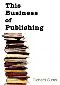 This Business of Publishing, Richard Curtis