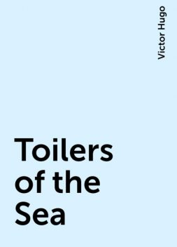Toilers of the Sea, Victor Hugo