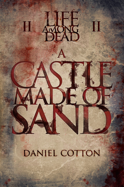 Life Among the Dead 2: A Castle Made of Sand, Daniel Cotton