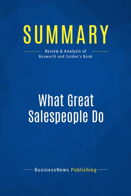 Summary : What Great Salespeople Do – Michael Bosworth and Ben Zoldan, BusinessNews Publishing