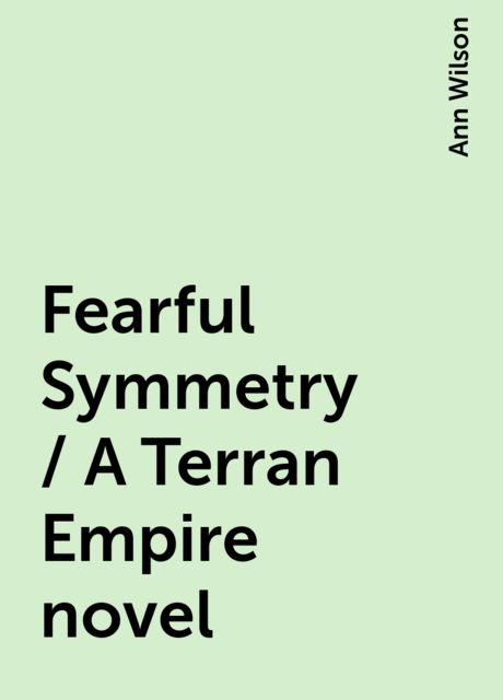 Fearful Symmetry / A Terran Empire novel, Ann Wilson