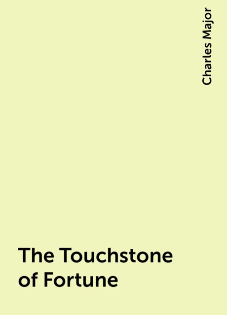 The Touchstone of Fortune, Charles Major