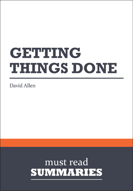 Summary: Getting things done  David Allen, Must Read Summaries