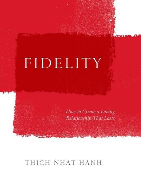 Fidelity: How to Create a Loving Relationship That Lasts, Thich Nhat Hanh