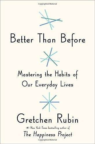 Better Than Before: Mastering the Habits of Our Everyday Lives, Gretchen Rubin