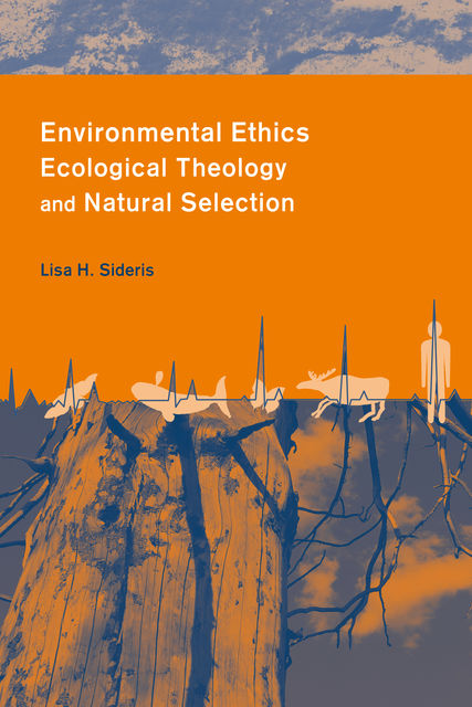 Environmental Ethics, Ecological Theology and Natural Selection, Lisa Sideris
