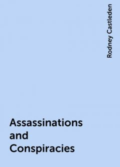 Assassinations and Conspiracies, Rodney Castleden