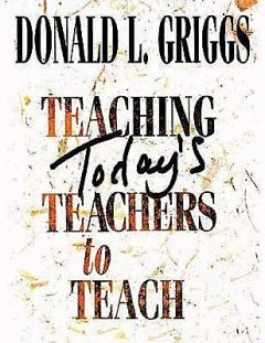 Teaching Today's Teachers to Teach, Donald L. Griggs