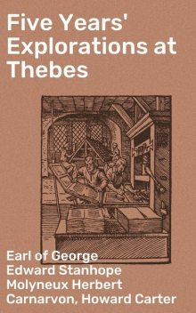 Five Years' Explorations at Thebes, Howard Carter, Earl of George Edward Stanhope Molyneux Herbert Carnarvon