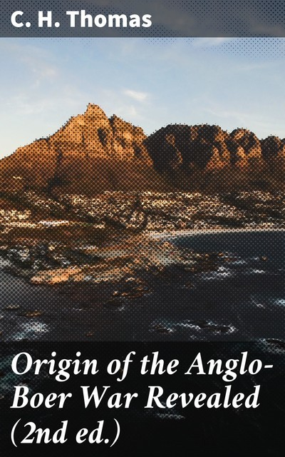 Origin of the Anglo-Boer War Revealed (2nd ed.), C.H.Thomas