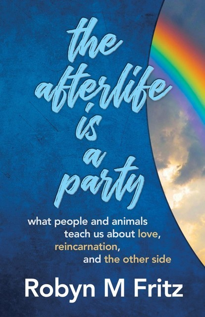 The Afterlife Is a Party, Robyn M Fritz