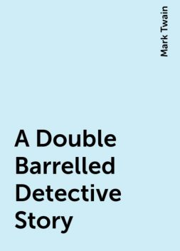 A Double Barrelled Detective Story, Mark Twain