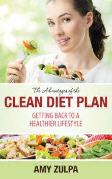 The Advantages of the Clean Diet Plan, Amy Zulpa
