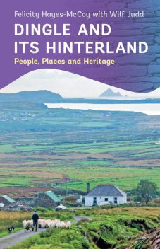 Dingle and its Hinterland: People, Places and Heritage, Felicity Hayes-McCoy, Wilf Judd